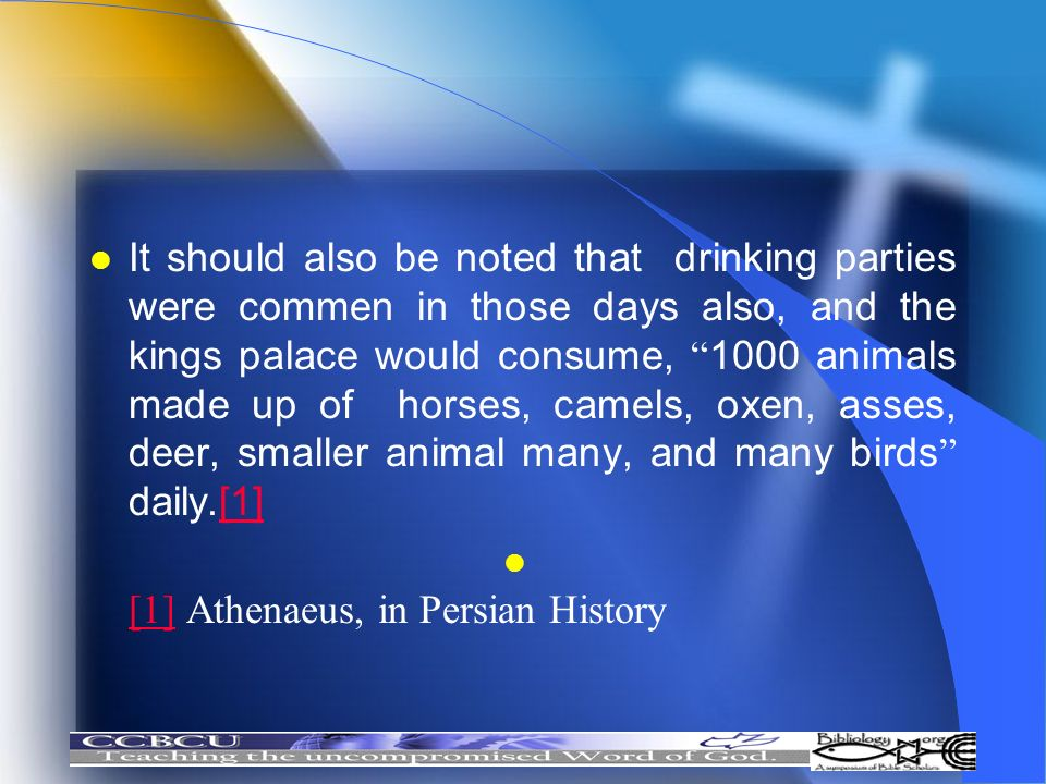 It should also be noted that drinking parties were commen in those days also, and the kings palace would consume, 1000 animals made up of horses, camels, oxen, asses, deer, smaller animal many, and many birds daily.[1]